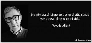 frase-me-interesa-el-futuro-porque-es-el-sitio-donde-voy-a-pasar-el-resto-de-mi-vida-woody-allen-100744